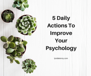 5 Daily Actions To Improve Your Psychology