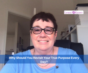 Why Should You Revisit Your True Purpose Every Day?