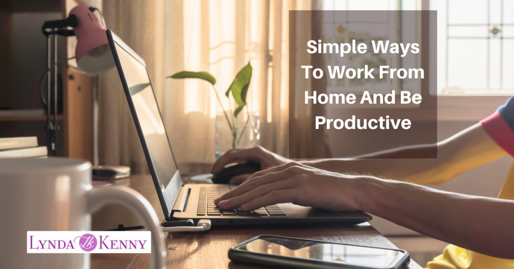 Simple Ways To Work From Home And Be Productive