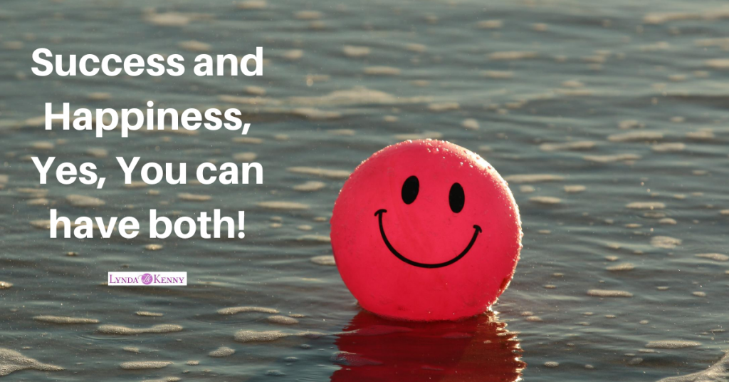 Success and Happiness, Yes, You can have both!
